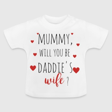 Daddy Mummy Mummy, you want to be daddie's wife? - Baby T-Shirt