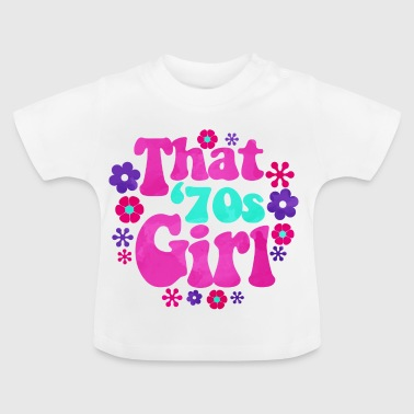The 70s girl the '70s Girl - Baby T-Shirt