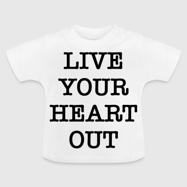 Live your heart out - Baby T-Shirt