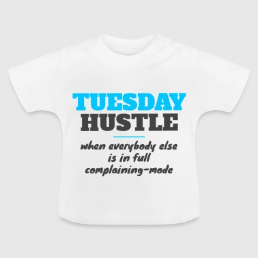 Tuesday hustle - Baby T-Shirt