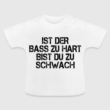 Techno House Is the bass too hard - Baby T-Shirt