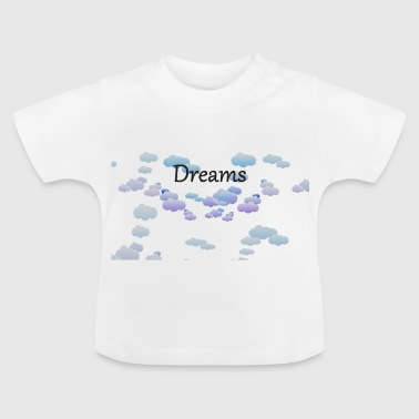 dreams dreams - Baby T-Shirt
