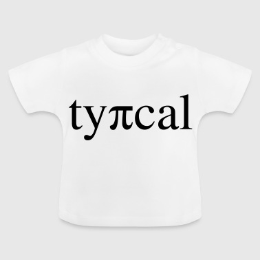 typisch typical - Baby T-Shirt