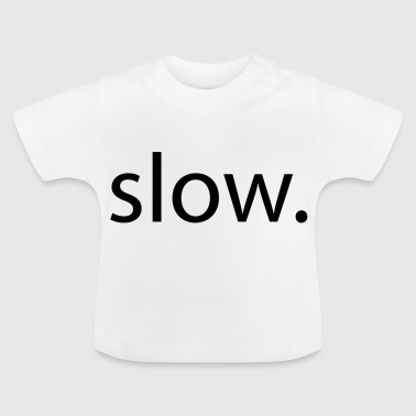 slow - Baby T-Shirt