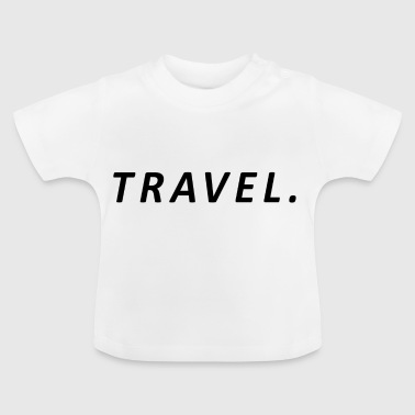 Travel Travel / Travel - Baby T-Shirt