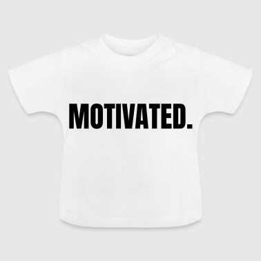MOTIVATED. - Baby T-Shirt
