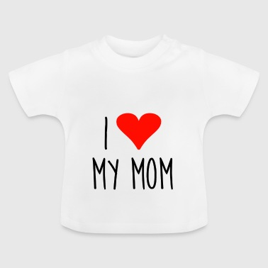 ❤ i love my mom - Baby T-Shirt