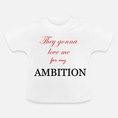 Shop Ambition Baby Shirts Online Spreadshirt