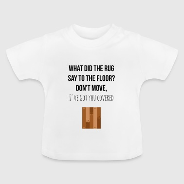 What did the rug say to the floor? - Baby T-Shirt