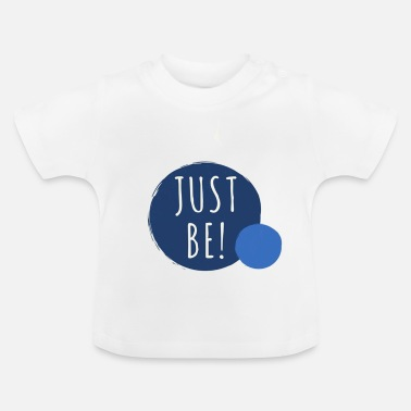 Just Just Be - Baby T-shirt