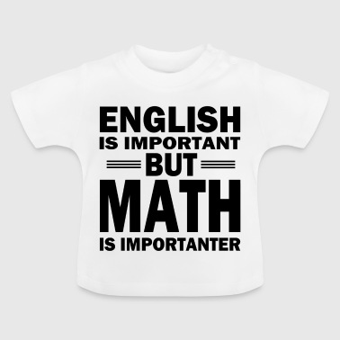 Mathe Shirt! MATH IS IMPORTANT! - Baby T-Shirt