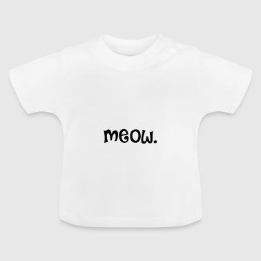 Meow - meow - Baby T-Shirt