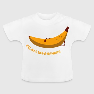 Relax Like A Banana - Baby T-Shirt