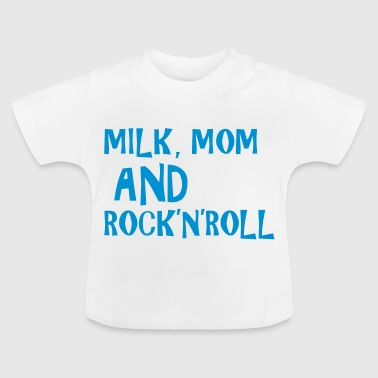 Milk, Mom and Rock 'N' Roll - Baby T-Shirt