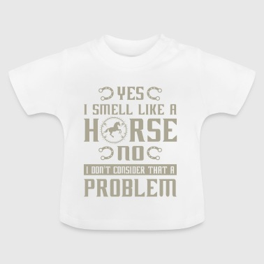I smell like a horse no i don't consider problem - Baby T-Shirt