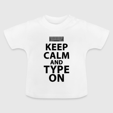 Keep calm and type on - T-shirt Bébé