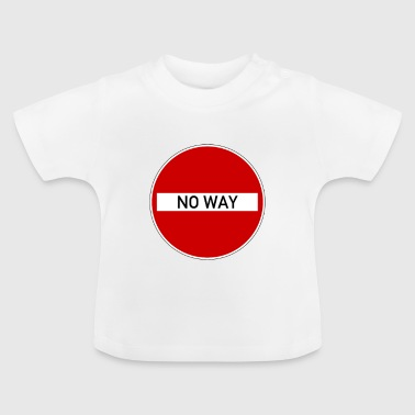 NO WAY - Verkehr - Schild - Baby T-Shirt