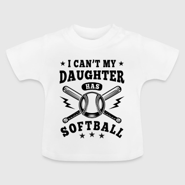 I can't my daughter has Softball - Baby T-shirt