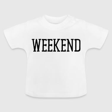 WEEKEND - Baby T-shirt