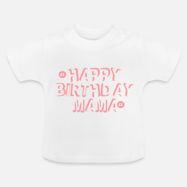 Happy Birthday Happy Birthday Mama - Baby-T-shirt