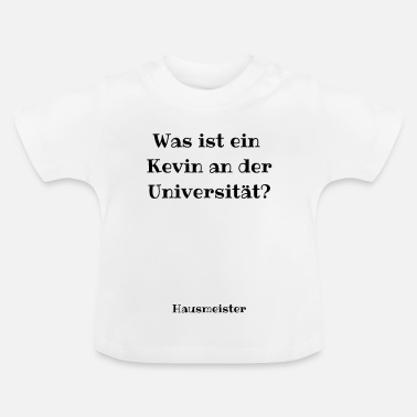 Kevin Kevin at the University - Kevin Spruch - Baby T-Shirt