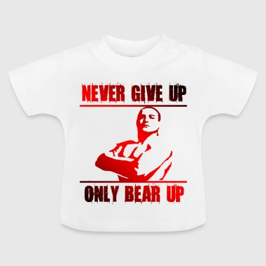 Gym - Never Give Up never give up bear up gym motivation - Baby T-Shirt