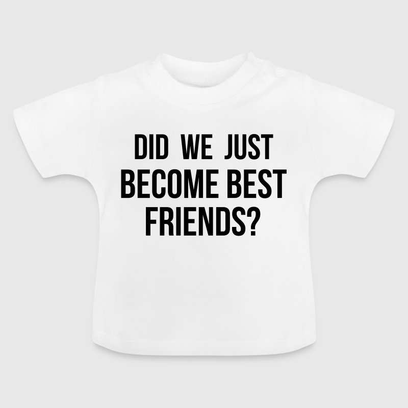 Did we just become Best Friends - Baby T-Shirt