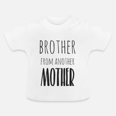 Brother From Another Mother Brother from another mother - Baby T-Shirt