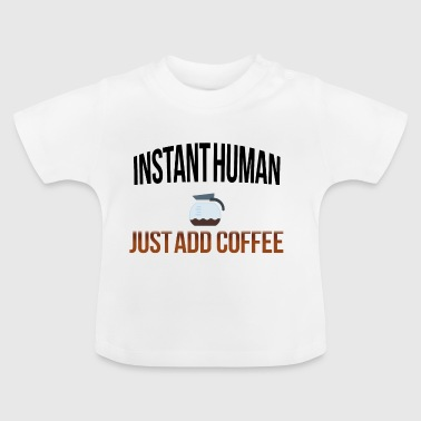Instant human add koffie - Baby T-shirt