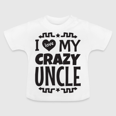 I Love My Uncle I love my crazy uncle godfather - Baby T-Shirt