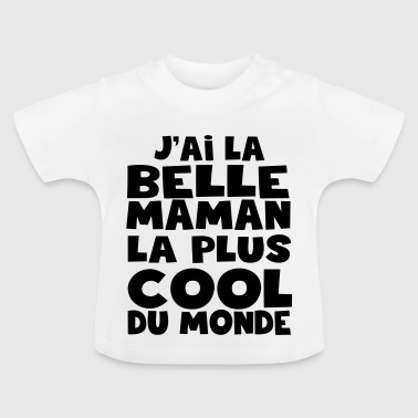 j'ai la belle maman la plus cool - T-shirt Bébé