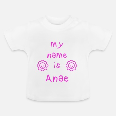 Ana ANAE MY NAME IS - Baby T-Shirt