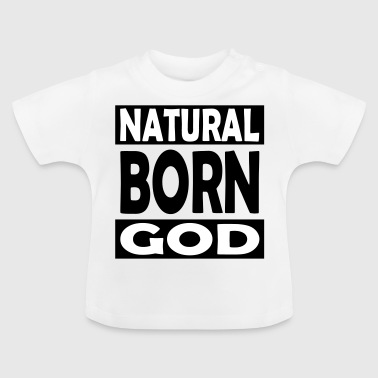 Natural Born God - Baby T-shirt