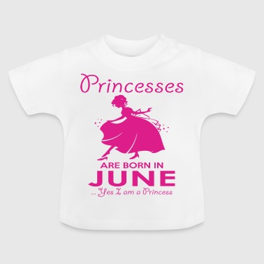 Princesses are born in June - Baby T-Shirt