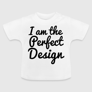 I am The Perfect Design - Baby T-shirt