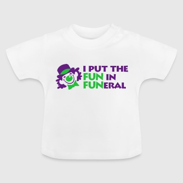 Funeral I Put The Fun In Funeral - Baby T-Shirt