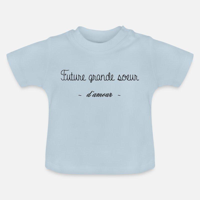 Future Grande Soeur D Amour T Shirt Bébé Spreadshirt