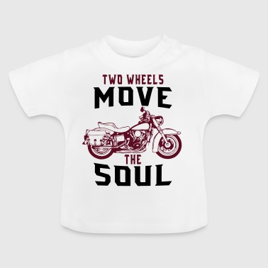 TWO WHEELS MOVE THE SOUL! - Baby T-Shirt