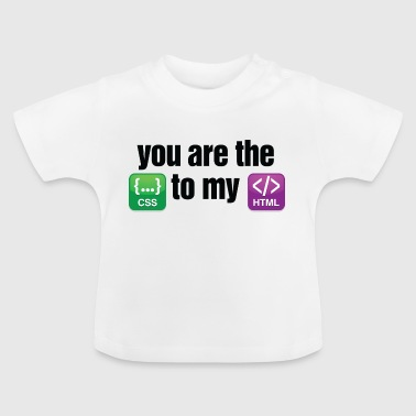You are the CSS to my HTML - Baby T-Shirt