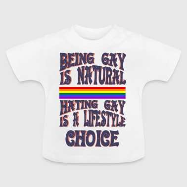 Gay t shirts Being gay is natural Hating gay is a - Baby T-Shirt