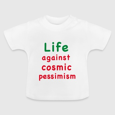 life against cosmic pessimism - Baby T-Shirt