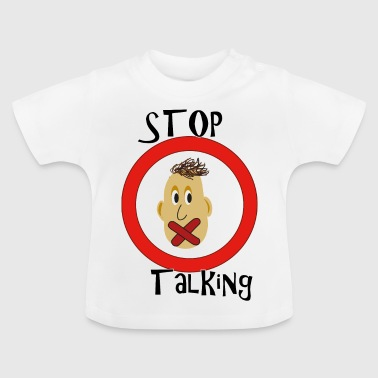 Stop talking - Baby T-Shirt
