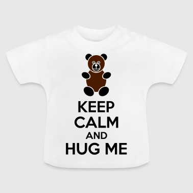 Keep Calm And Hug Me - Camiseta bebé