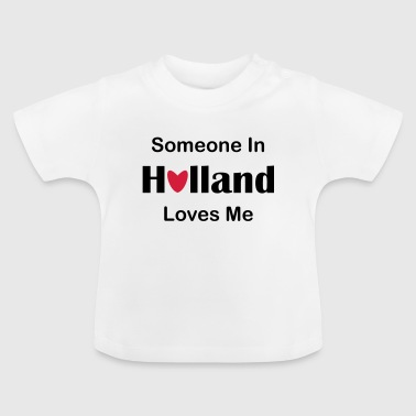 Someone in Holland loves me - Baby T-shirt