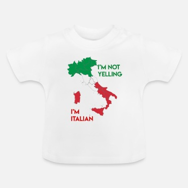 Yell I'm not yelling I'm Italian - Baby T-Shirt