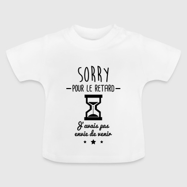 sorry pour le retard,humour,bureau,citations - T-shirt Bébé