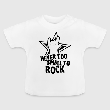 never too small to rock - geburt - baby -kleinkind - Baby T-Shirt