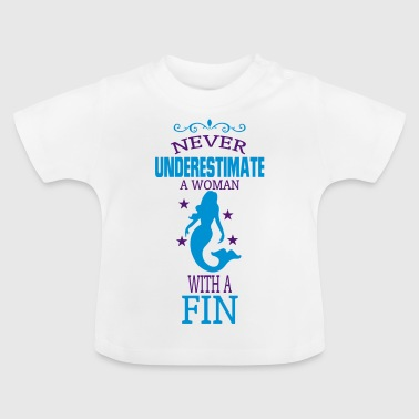 UNDERESTIMATE NEVER A WOMAN WITH A FIN! - Baby T-Shirt