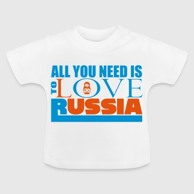 All you need love Russia - Baby T-Shirt