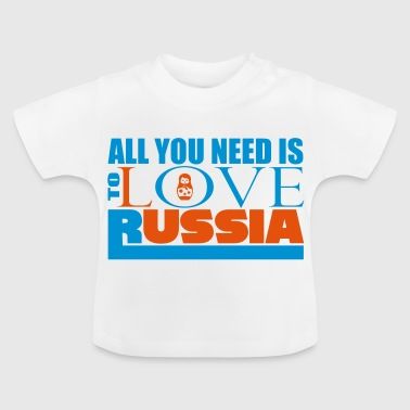 All you need is to love Russia - Baby T-Shirt